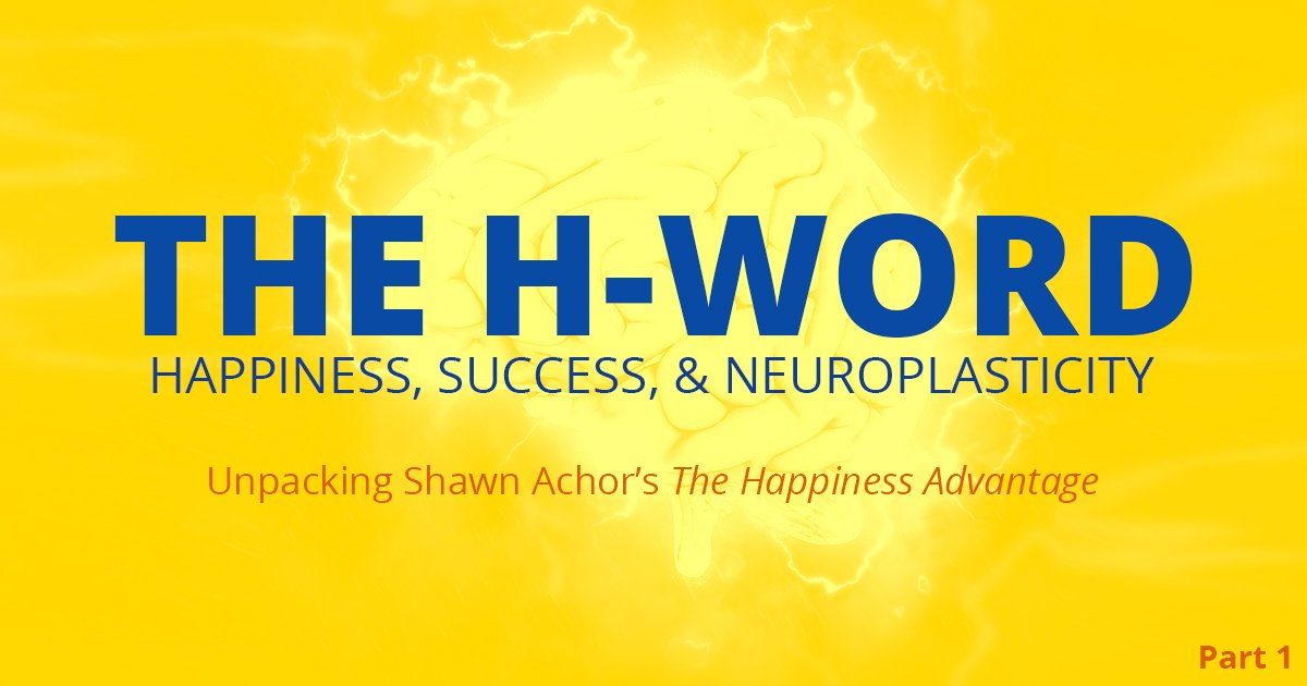 The H-Word happiness success neuroplasticity with shawn achor