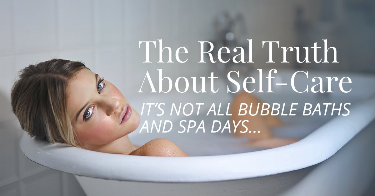 The real truth about self care