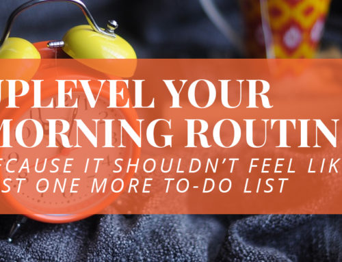 Kill The AM To-Do List! Create a morning routine that feels both possible and life-giving…