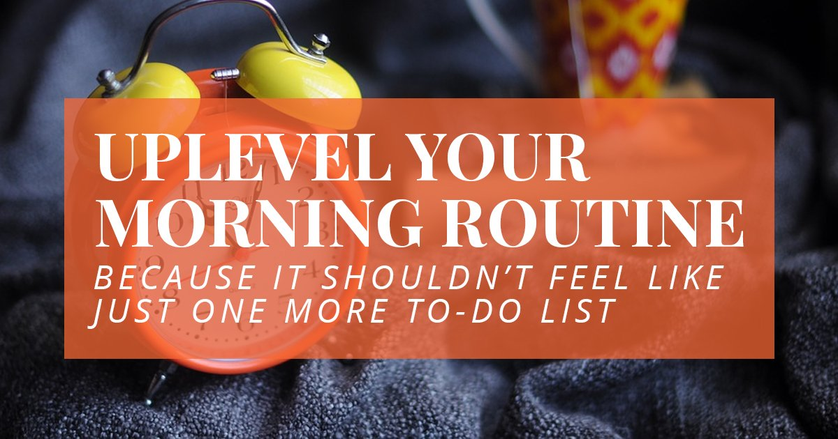 Uplevel your morning routine