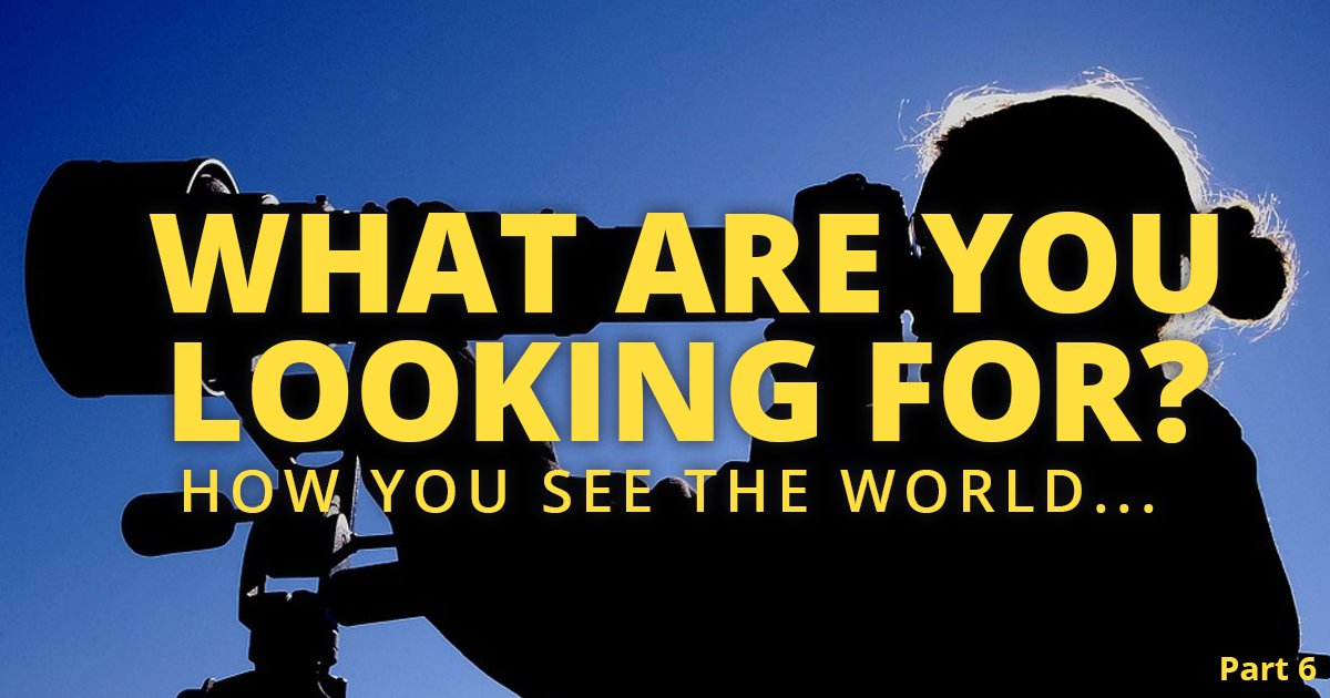 How are you viewing the world? Are you seeing it through the eyes of optimism or negativity?