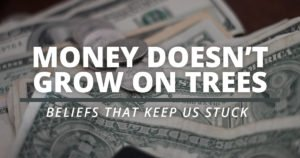 Money does not grow on trees is a limiting belief keeping you stuck