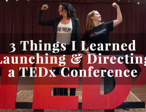 3 Life Lessons I Learned Launching & Directing a TEDx Conference
