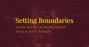 Set healthy boundaries when in a toxic relationship with toxic people and you cannot escape or get out of the bad relationship.
