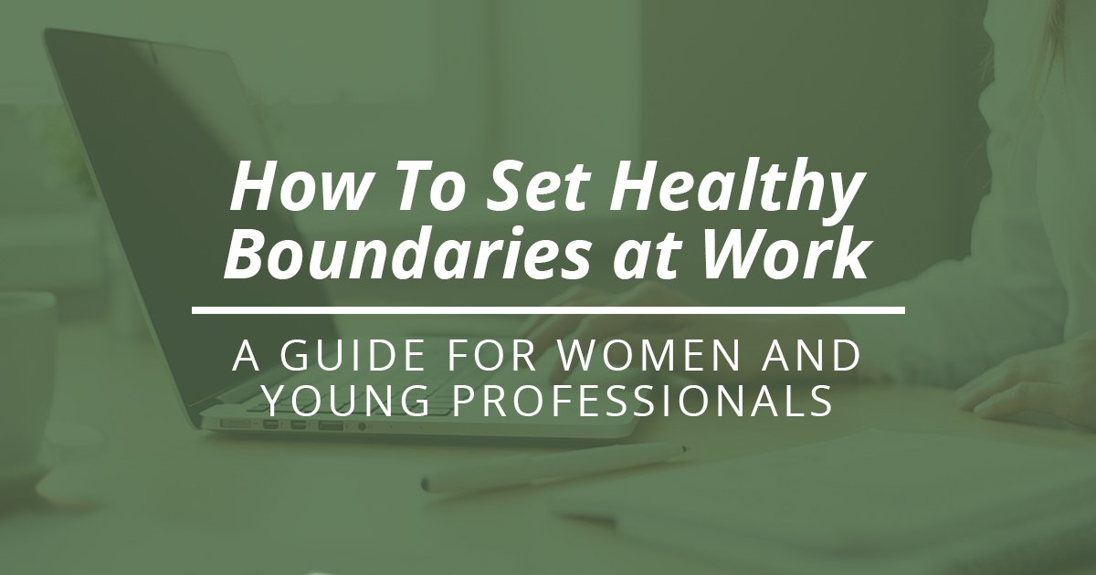 How to set healthy boundaries at work with your coworkers and with your boss - a boundaries guide for young professionals