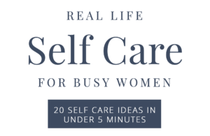 20 self care ideas for women in under 5 minutes; quick self care ideas