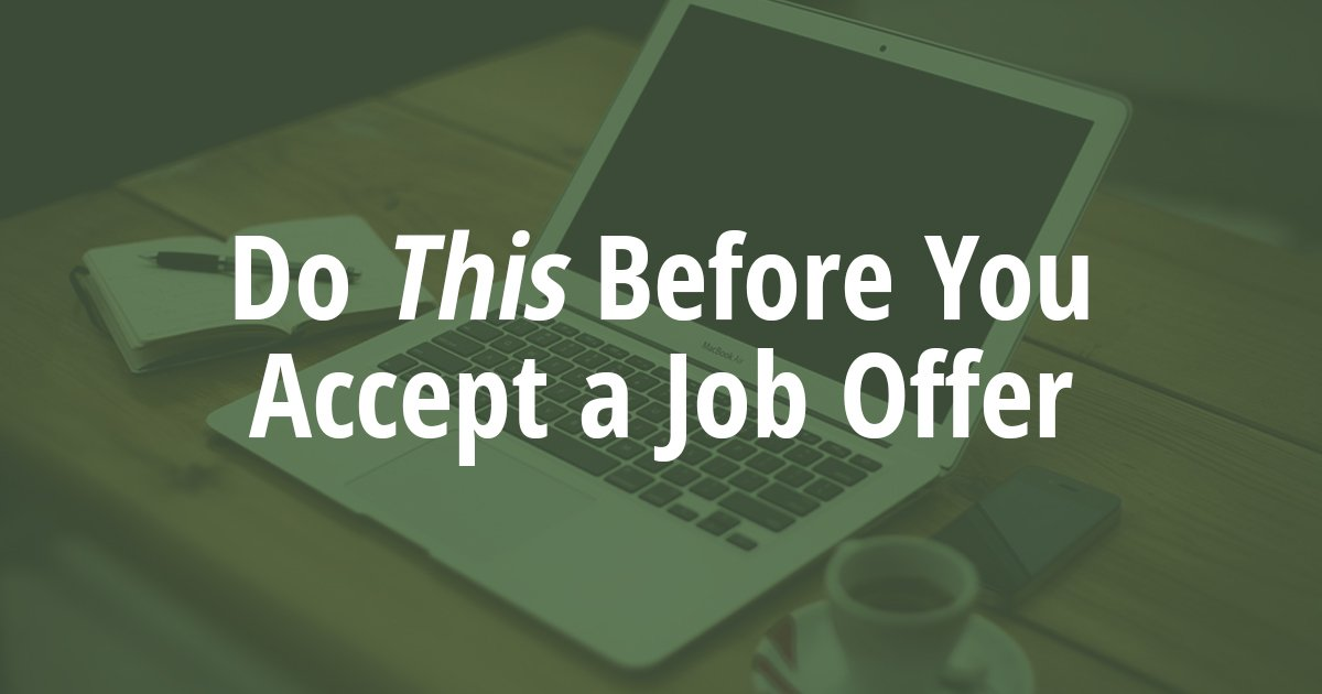 The ONE Thing You Need to Do Before Accepting a Job Offer