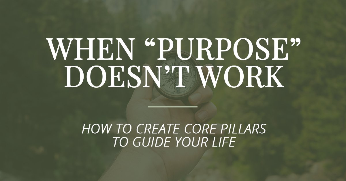 What to Do When You Can't Find Your Purpose + Finding Core Pillars to Guide Your Life