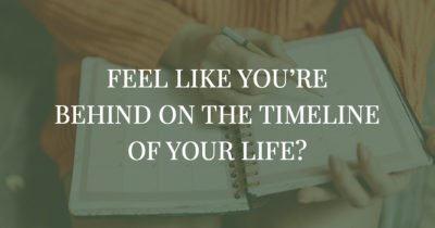 Break the timeline you put on your life and your goals to design a life you love