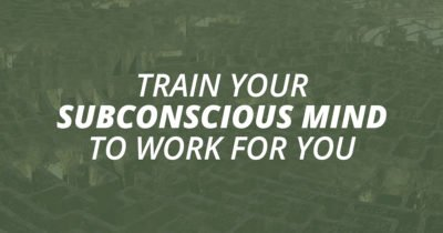 Train your subconscious brain to work for you