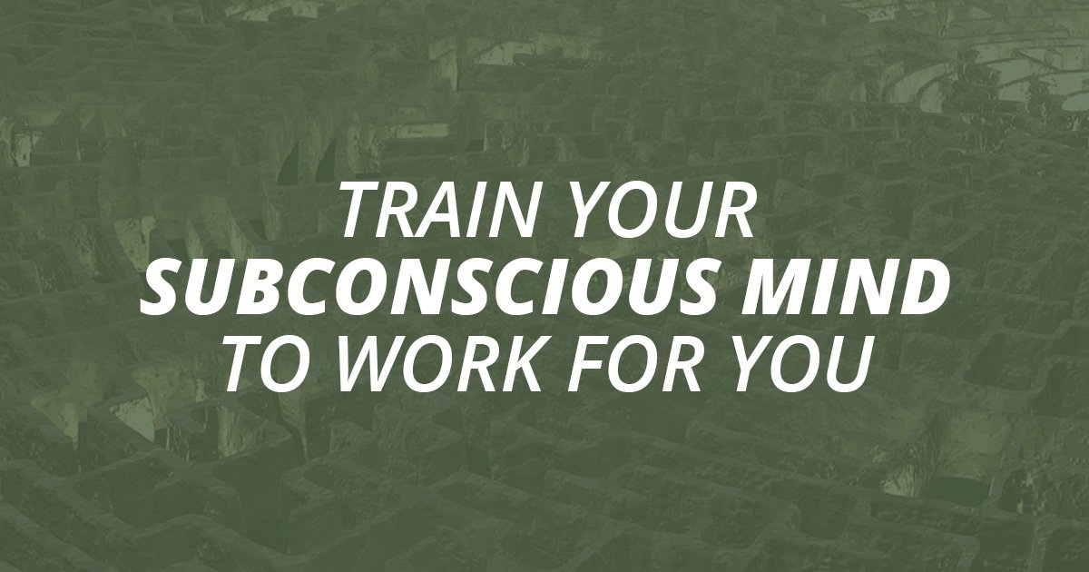 How to Get Your Subconscious Mind to Work FOR You