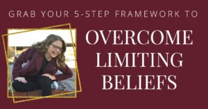 Overcome limiting beliefs with my 5 step framework